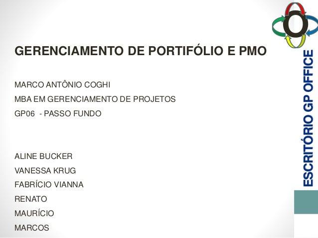 ESCRITÓRIOGPOFFICE O GERENCIAMENTO DE PORTIFÓLIO E PMO MARCO ANTÔNIO COGHI MBA EM GERENCIAMENTO DE PROJETOS GP06 - PASSO F...