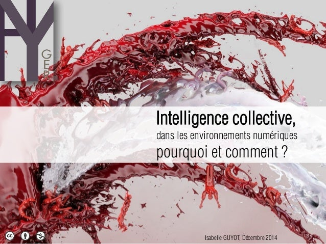 Intelligence collective, dans les environnements numériques pourquoi et comment ? Isabelle GUYOT, Décembre 2014