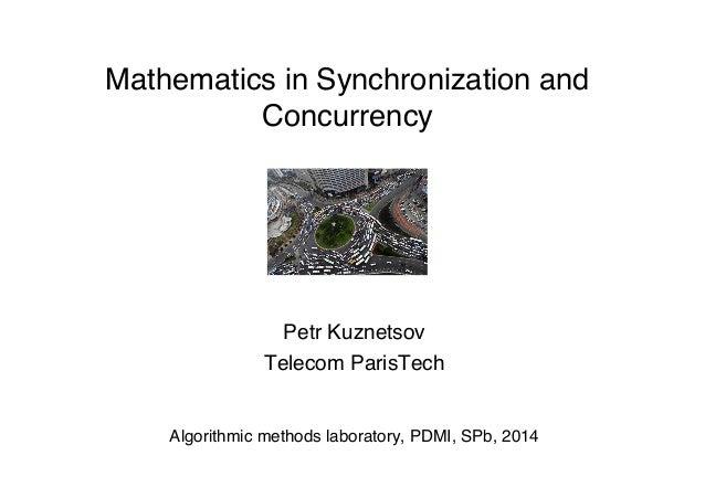 "Mathematics in Synchronization and Concurrency   "" Petr Kuznetsov"" Telecom ParisTech"" "" "" Algorithmic methods laborato..."