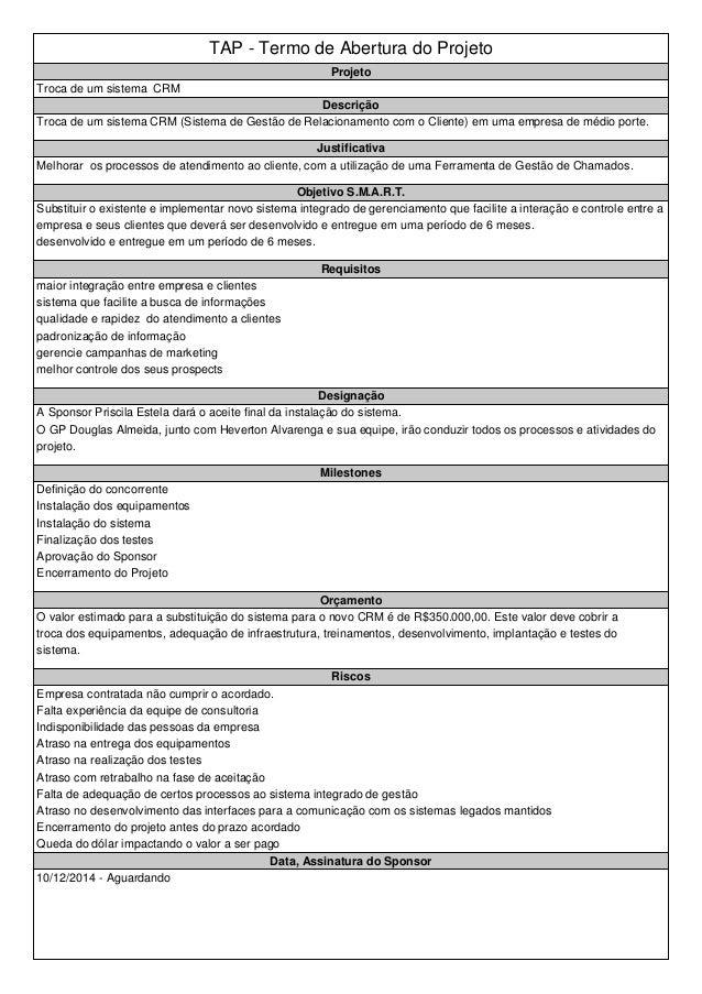 TAP - Termo de Abertura do Projeto Projeto Troca de um sistema CRM Descrição Troca de um sistema CRM (Sistema de Gestão de...