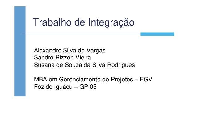 Trabalho de Integração Alexandre Silva de Vargas Sandro Rizzon Vieira Susana de Souza da Silva Rodrigues MBA em Gerenciame...