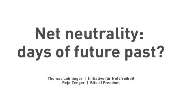 Net neutrality: days of future past? Thomas Lohninger | Initiative für Netzfreiheit Rejo Zenger | Bits of Freedom