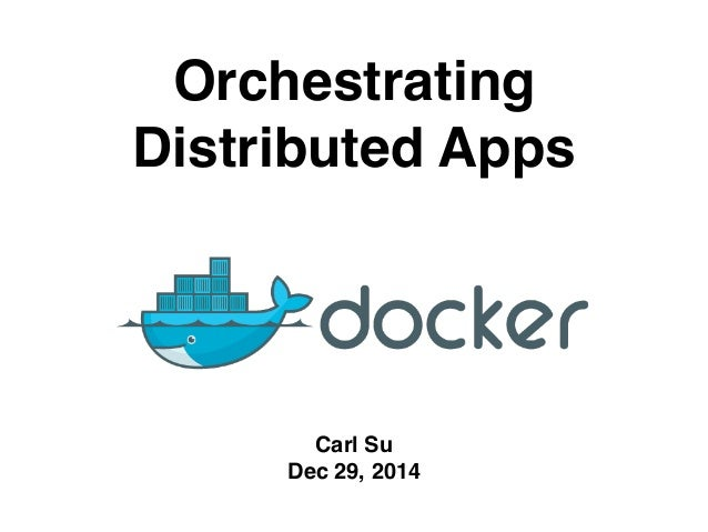 Orchestrating Distributed Apps Carl Su Dec 29, 2014