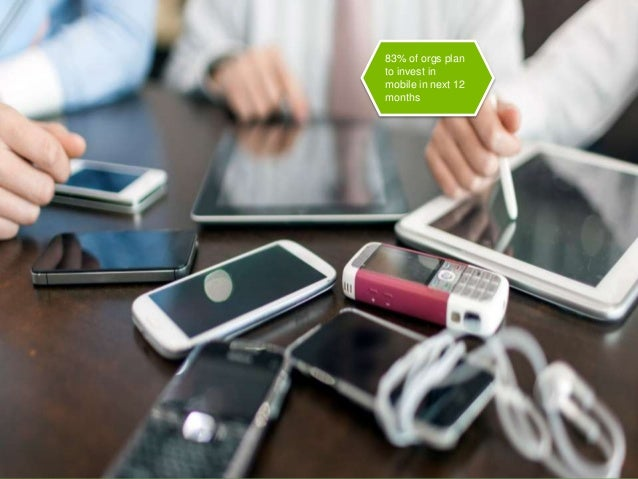 31 83% of orgs plan to invest in mobile in next 12 months