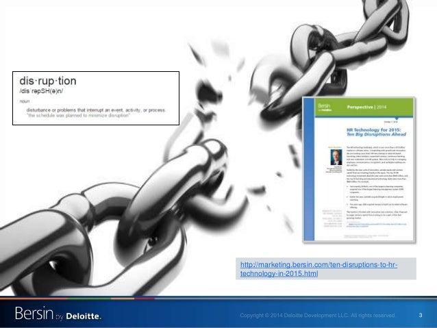 3 http://marketing.bersin.com/ten-disruptions-to-hr- technology-in-2015.html