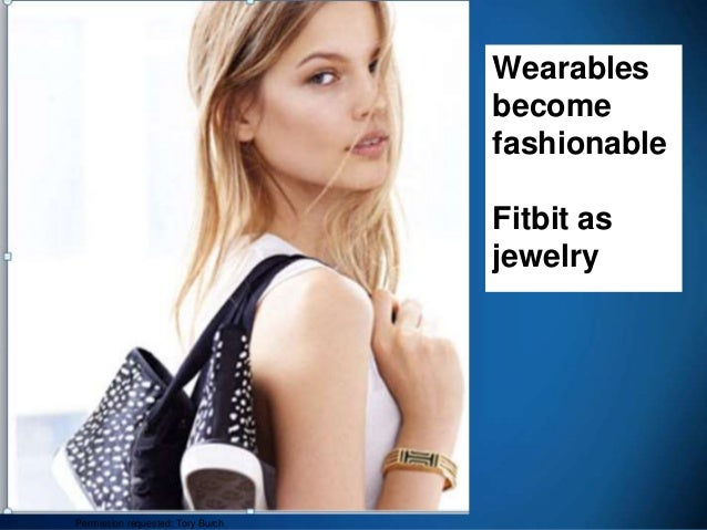 45 Wearables become fashionable Fitbit as jewelry Permission requested: Tory Burch