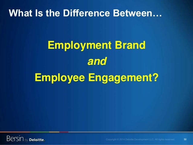 50 Employment Brand and Employee Engagement? What Is the Difference Between…
