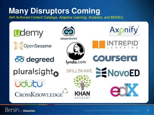 71 Many Disruptors Coming Self-Authored Content Catalogs, Adaptive Learning, Analytics, and MOOCs