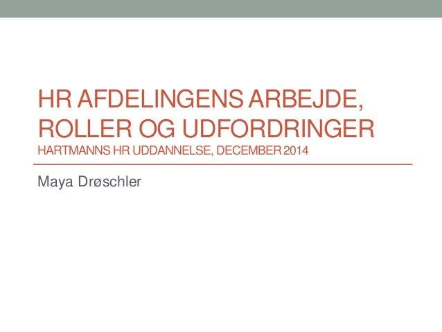 HR AFDELINGENS ARBEJDE, ROLLER OG UDFORDRINGER HARTMANNS HR UDDANNELSE, DECEMBER 2014 Maya Drøschler