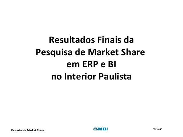 Pesquisa de Market Share Slide #1 Resultados Finais da Pesquisa de Market Share em ERP e BI no Interior Paulista