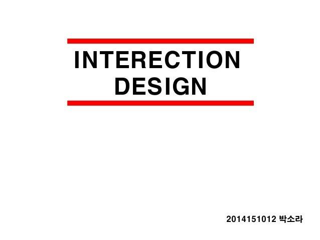 INTERECTION DESIGN 2014151012 박소라