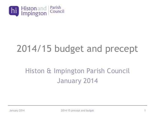 2014/15 budget and precept Histon & Impington Parish Council January 2014  January 2014  2014/15 precept and budget  1