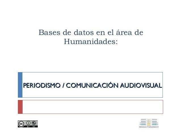 Bases de datos en el área de Humanidades:  PERIODISMO / COMUNICACIÓN AUDIOVISUAL
