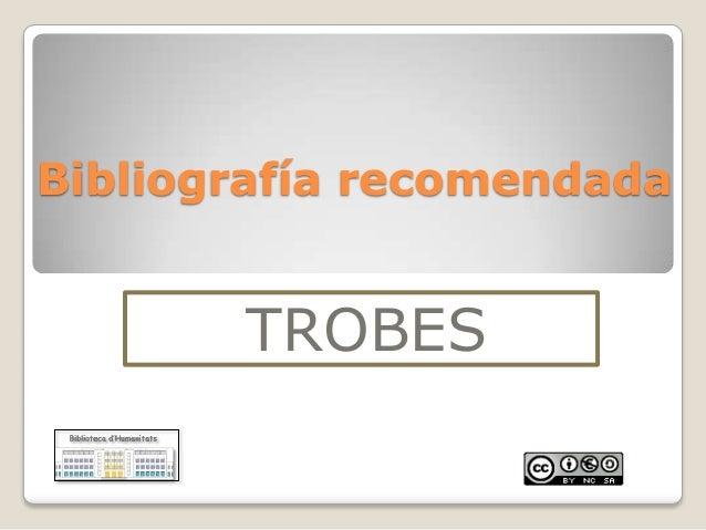Bibliografía recomendada  TROBES