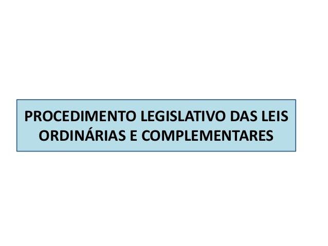 PROCEDIMENTO LEGISLATIVO DAS LEIS ORDINÁRIAS E COMPLEMENTARES
