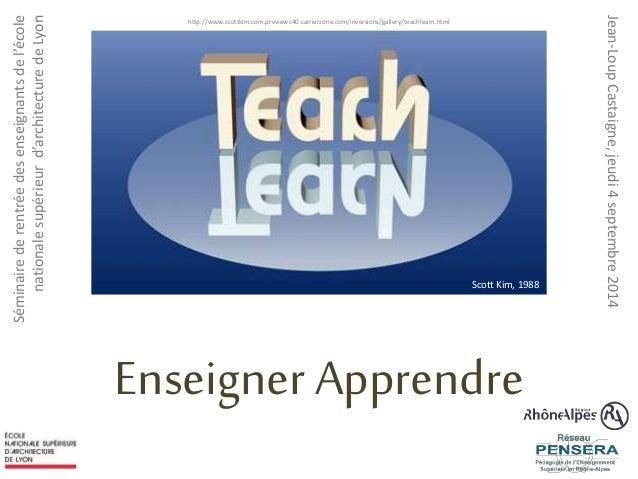 Enseigner Apprendre  Séminaire de rentrée des enseignants de l'école  nationale supérieur d'architecture de Lyon  http://w...