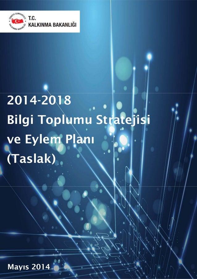 2014-2018 Bilgi Toplumu Stratejisi ve Eylem Planı (Taslak) Mayıs 2014