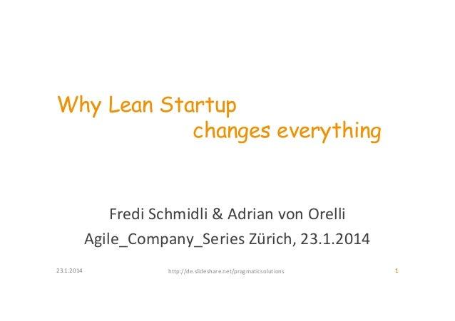 Why Lean Startup changes everything  Fredi Schmidli & Adrian von Orelli Agile_Company_Series Zürich, 23.1.2014 23.1.2014  ...