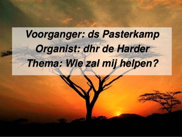 Voorganger: ds Pasterkamp Organist: dhr de Harder Thema: Wie zal mij helpen?