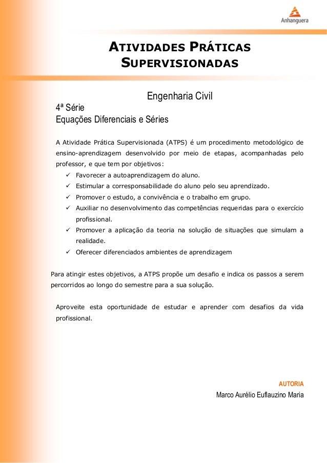 ATIVIDADES PRÁTICAS  SUPERVISIONADAS  Engenharia Civil  4ª Série  Equações Diferenciais e Séries  A Atividade Prática Supe...