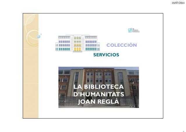 18/07/2014 LA BIBLIOTECA D'HUMANITATS JOAN REGLÀ COLECCIÓN SERVICIOS