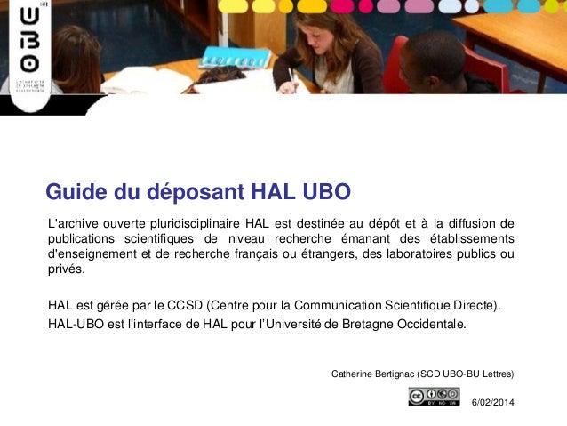 Guide du déposant HAL UBO L'archive ouverte pluridisciplinaire HAL est destinée au dépôt et à la diffusion de publications...