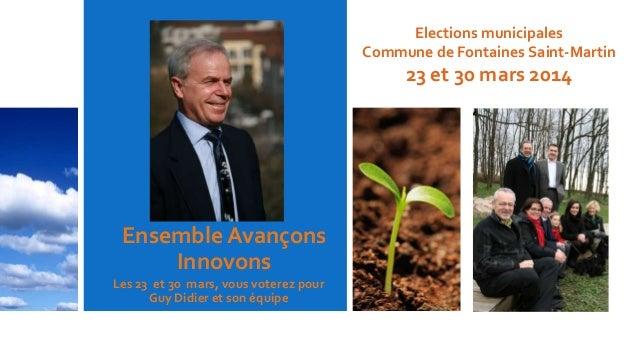 Ensemble Avançons Innovons Les 23 et 30 mars, vous voterez pour Guy Didier et son équipe Elections municipales Commune de ...