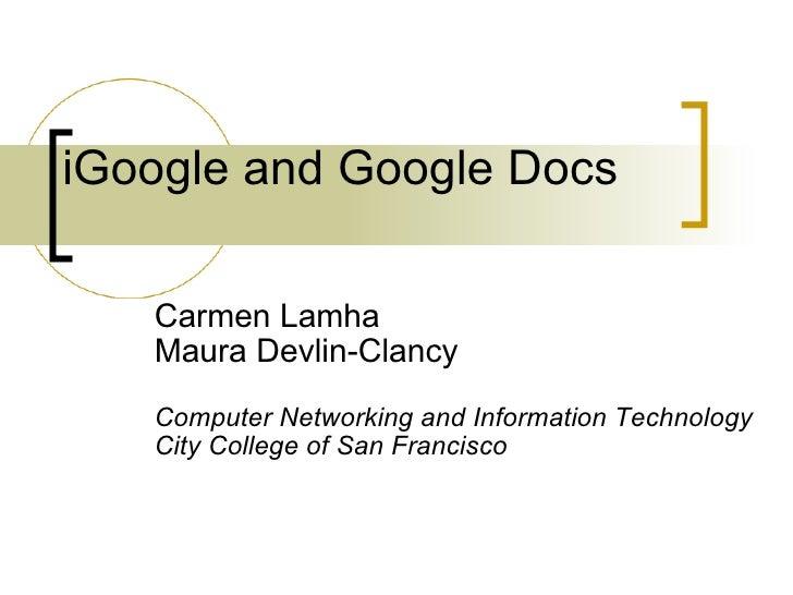 iGoogle and Google Docs Carmen Lamha Maura Devlin-Clancy Computer Networking and Information Technology City College of Sa...