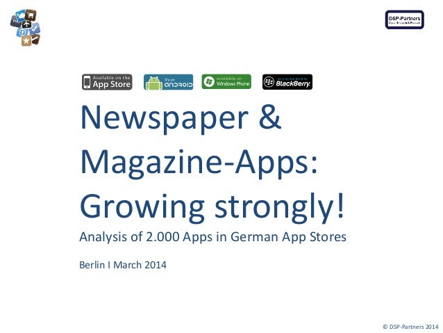 Newspaper & Magazine-Apps: Growing strongly! Analysis of 2.000 Apps in German App Stores Berlin I March 2014  © DSP-Partne...