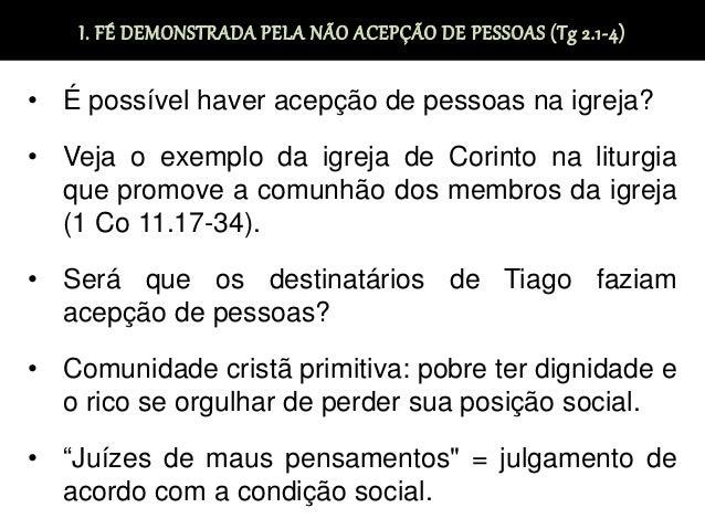 I. FÉ DEMONSTRADA PELA NÃO ACEPÇÃO DE PESSOAS (Tg 2.1-4) • É possível haver acepção de pessoas na igreja? • Veja o exemplo...
