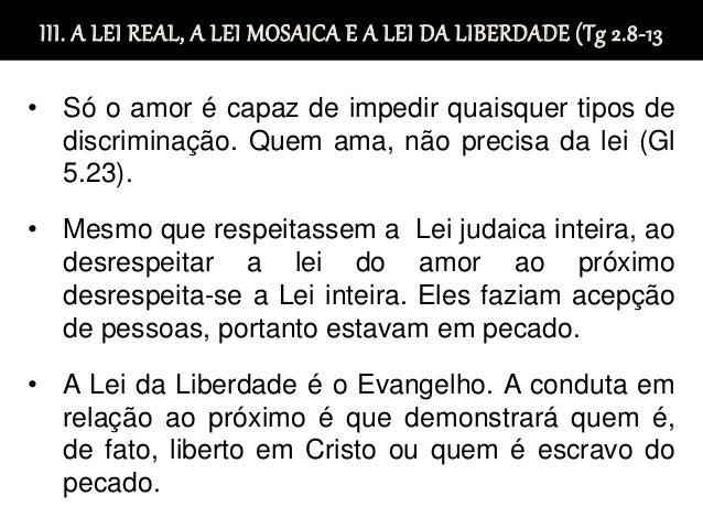 III. A LEI REAL, A LEI MOSAICA E A LEI DA LIBERDADE (Tg 2.8-13 • Só o amor é capaz de impedir quaisquer tipos de discrimin...