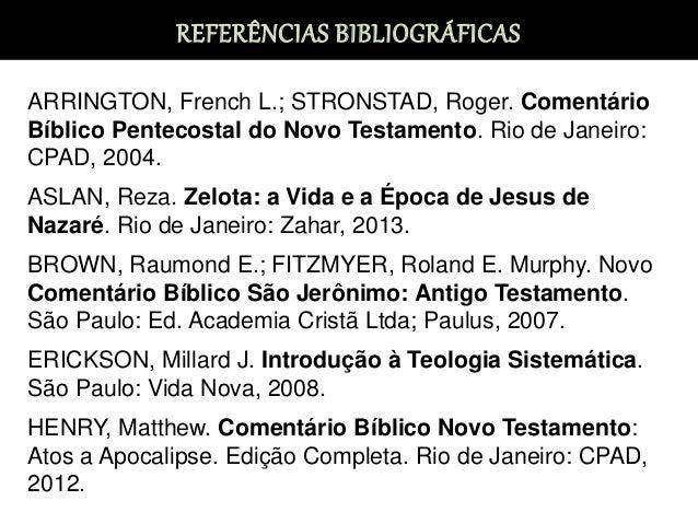 REFERÊNCIAS BIBLIOGRÁFICAS ARRINGTON, French L.; STRONSTAD, Roger. Comentário Bíblico Pentecostal do Novo Testamento. Rio ...