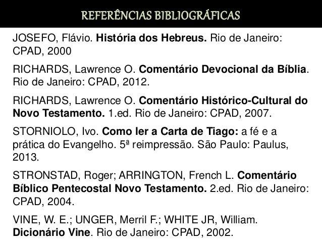 REFERÊNCIAS BIBLIOGRÁFICAS JOSEFO, Flávio. História dos Hebreus. Rio de Janeiro: CPAD, 2000 RICHARDS, Lawrence O. Comentár...