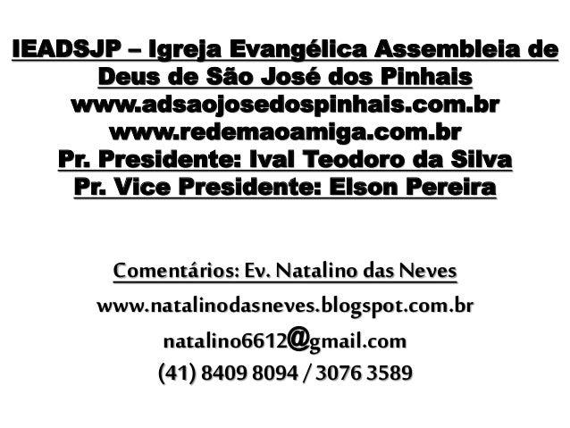 IEADSJP – Igreja Evangélica Assembleia de Deus de São José dos Pinhais www.adsaojosedospinhais.com.br www.redemaoamiga.com...
