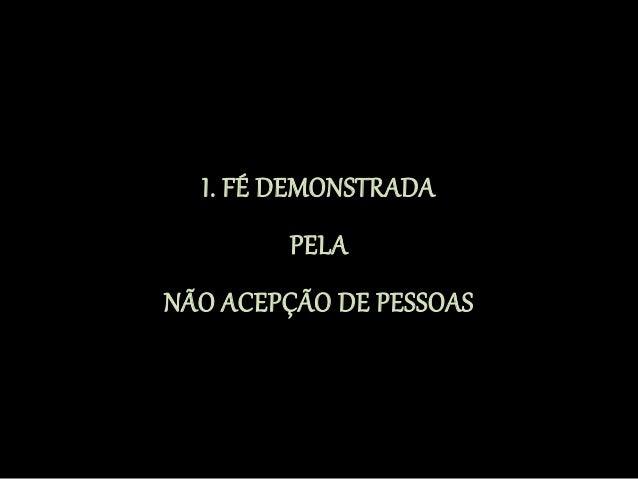 I. FÉ DEMONSTRADA PELA NÃO ACEPÇÃO DE PESSOAS