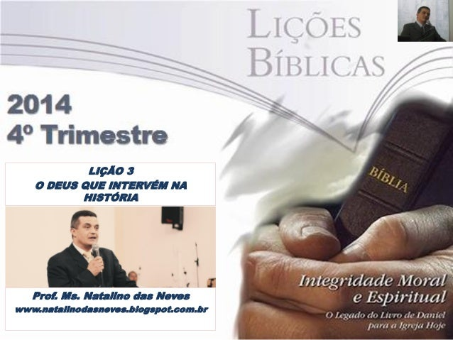 Prof. Ms. Natalino das Neves  www.natalinodasneves.blogspot.com.br  LIÇÃO 3  O DEUS QUE INTERVÉM NA HISTÓRIA