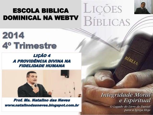 Prof. Ms. Natalino das Neves  www.natalinodasneves.blogspot.com.br  LIÇÃO 4  A PROVIDÊNCIA DIVINA NA FIDELIDADE HUMANA  ES...