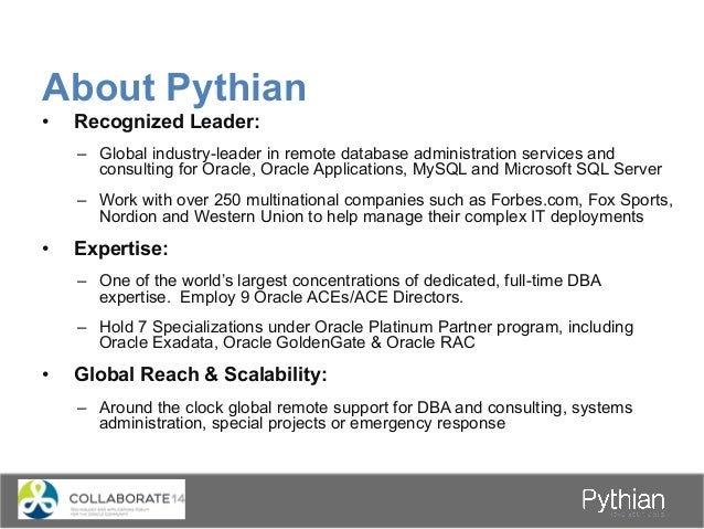About Pythian • Recognized Leader: – Global industry-leader in remote database administration services and consulting fo...