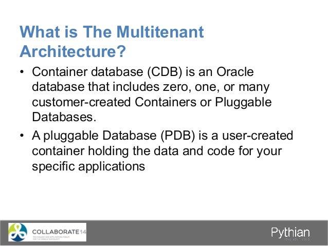 What is a Pluggable Database? Root (CDB$ROOT) CDB hrpdb salespdb Seed (PDB$SEED) CDB Administrator Sales Application HR Ap...