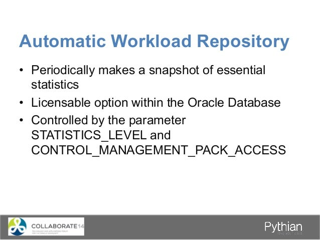 Automatic Workload Repository • It has the following components – SGA In-Memory AWR statistics – AWR snapshots Database...