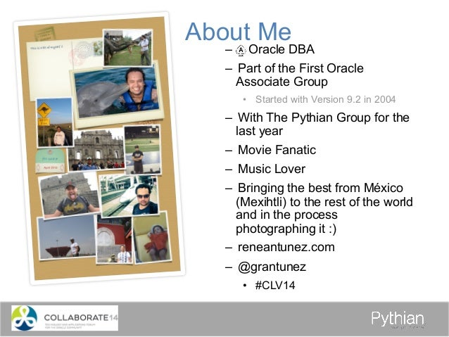 About Me – Oracle DBA – Part of the First Oracle Associate Group • Started with Version 9.2 in 2004 – With The Pythian...