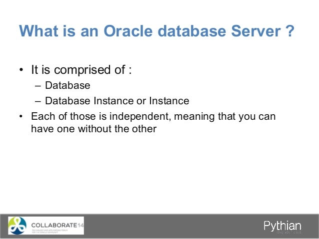 What is an Oracle database Server ? • It is comprised of : – Database – Database Instance or Instance • Each of those ...