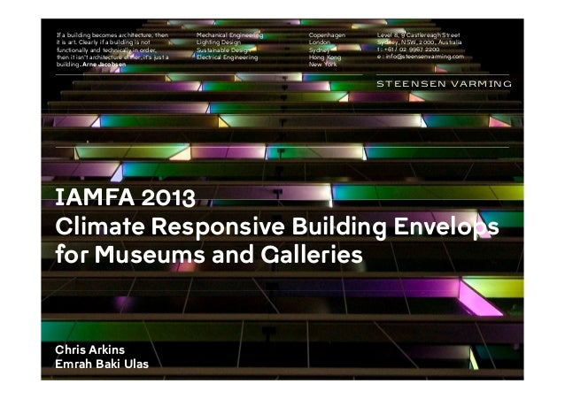 IAMFA 2013 Climate Responsive Building Envelops for Museums and Galleries Chris Arkins Emrah Baki Ulas STEENSEN VARMING If...
