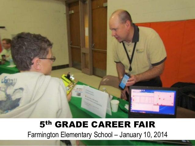 5th GRADE CAREER FAIR Farmington Elementary School – January 10, 2014
