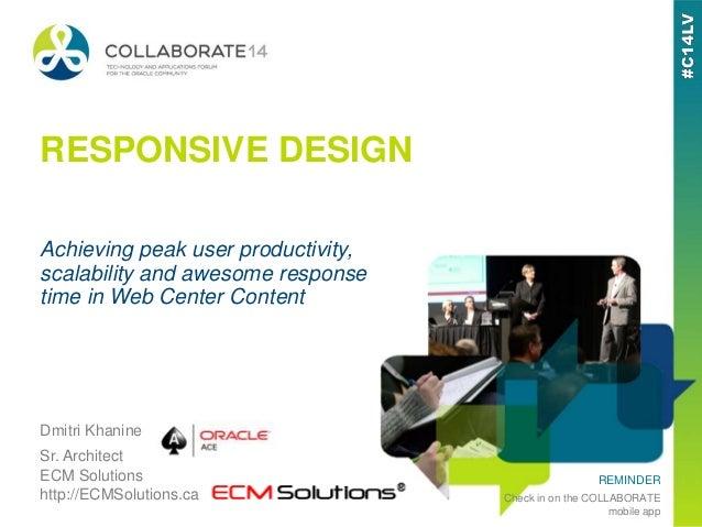 REMINDER Check in on the COLLABORATE mobile app RESPONSIVE DESIGN Dmitri Khanine Sr. Architect ECM Solutions http://ECMSol...