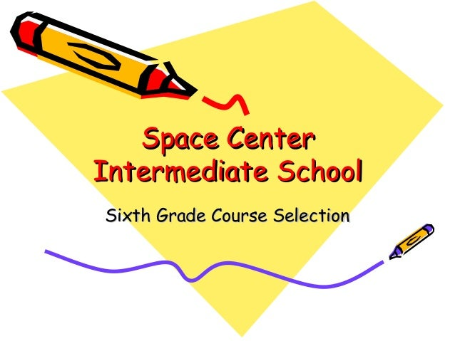 Space Center Intermediate School Sixth Grade Course Selection