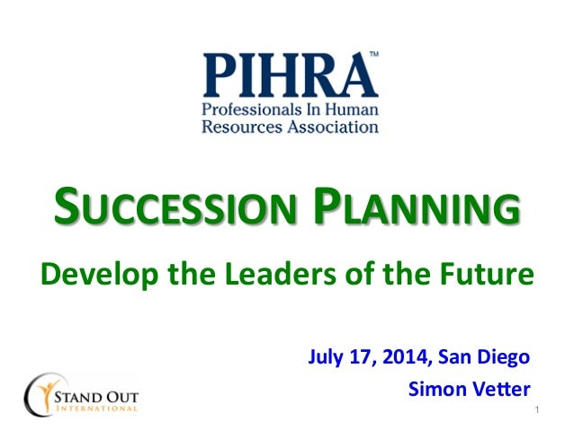 SUCCESSION  PLANNING      Develop  the  Leaders  of  the  Future   July  17,  2014,  San  Diego...