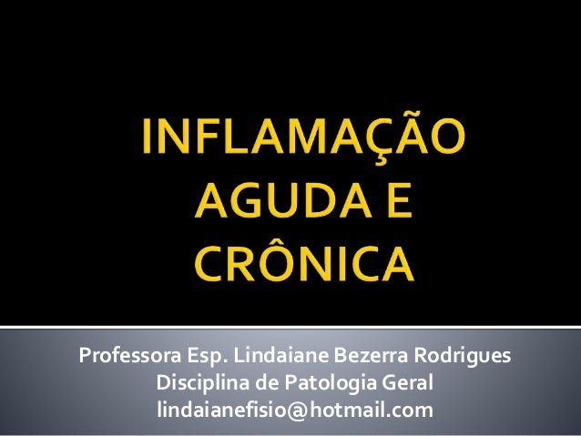 Professora Esp. Lindaiane Bezerra Rodrigues  Disciplina de Patologia Geral  lindaianefisio@hotmail.com