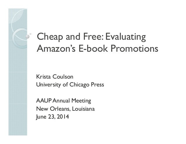 Cheap and Free: Evaluating Amazon's E-book Promotions Krista Coulson University of Chicago Press AAUP Annual Meeting New O...
