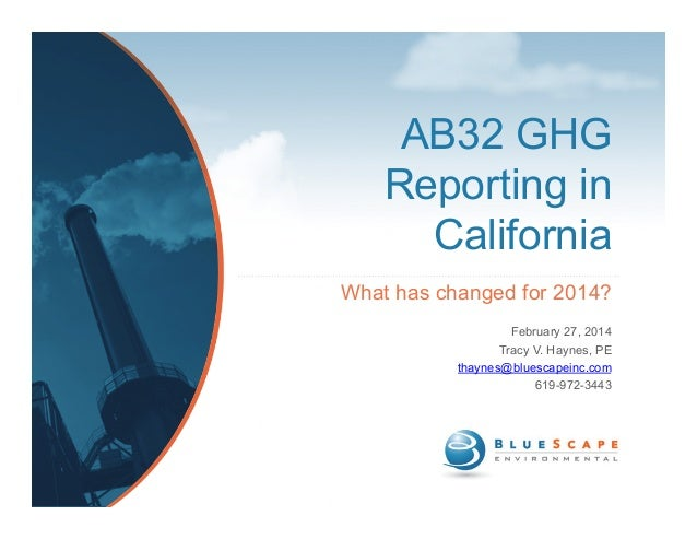 AB32 GHG Reporting in California What has changed for 2014? February 27, 2014 Tracy V. Haynes, PE thaynes@bluescapeinc.com...